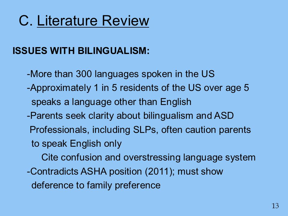 C. Literature Review 13 ISSUES WITH BILINGUALISM: -More than 300 languages spoken in the US -Approximately 1 in 5 residents of the US over age 5 speak