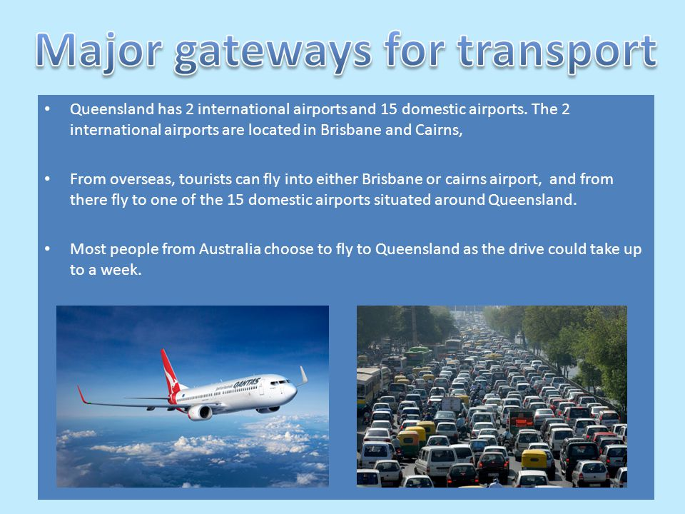 Queensland has 2 international airports and 15 domestic airports.