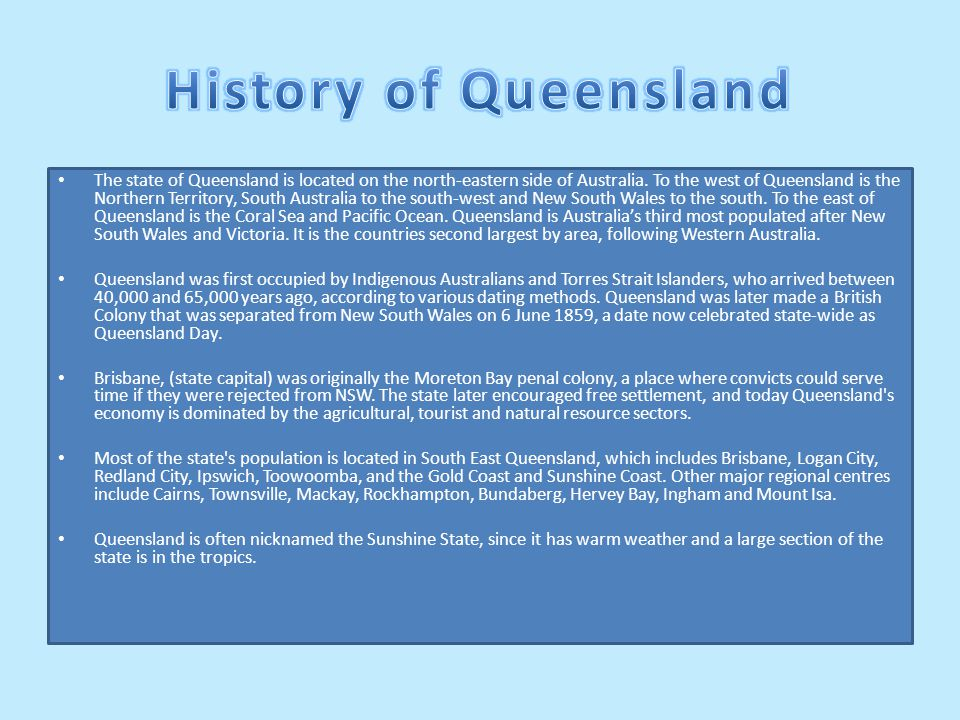 The state of Queensland is located on the north-eastern side of Australia.