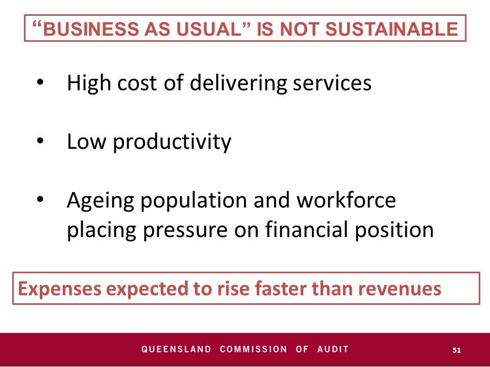 BUSINESS AS USUAL IS NOT SUSTAINABLE High cost of delivering services Low productivity Ageing population and workforce placing pressure on financial position 51 Expenses expected to rise faster than revenues