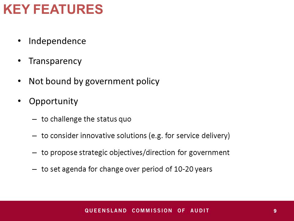 KEY FEATURES Independence Transparency Not bound by government policy Opportunity – to challenge the status quo – to consider innovative solutions (e.g.
