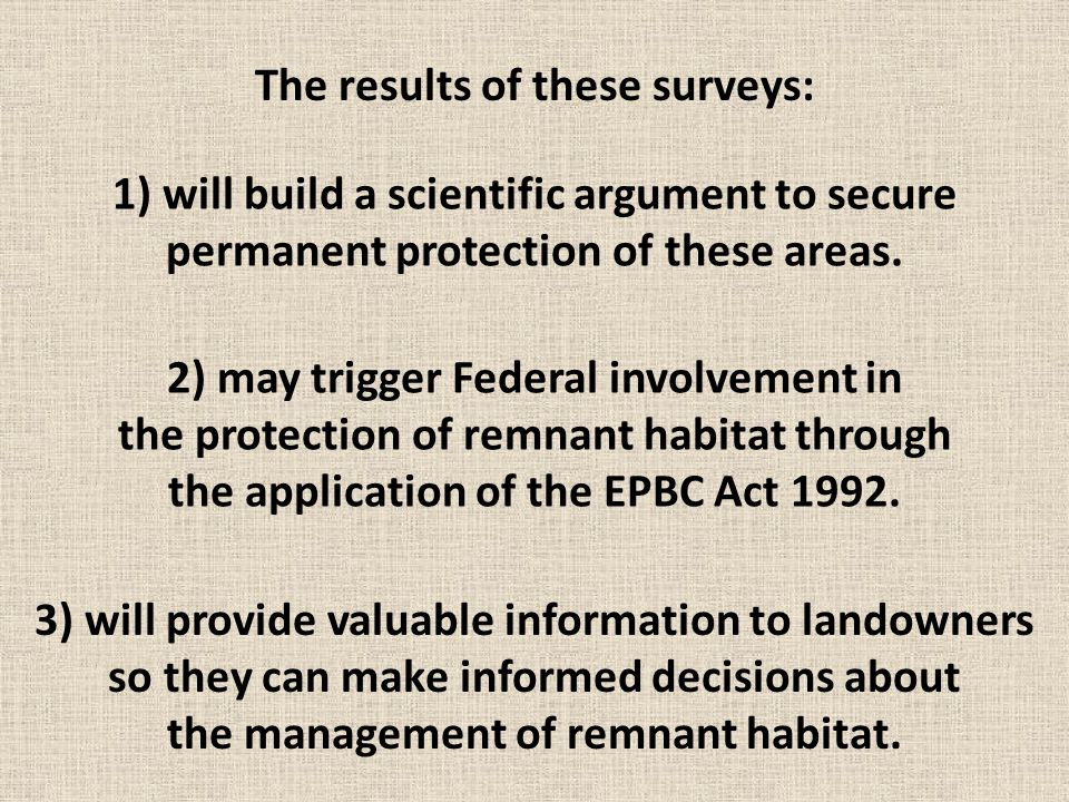 The results of these surveys: 1) will build a scientific argument to secure permanent protection of these areas. 2) may trigger Federal involvement in