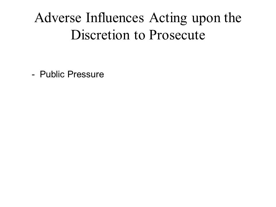 Adverse Influences Acting upon the Discretion to Prosecute - Public Pressure