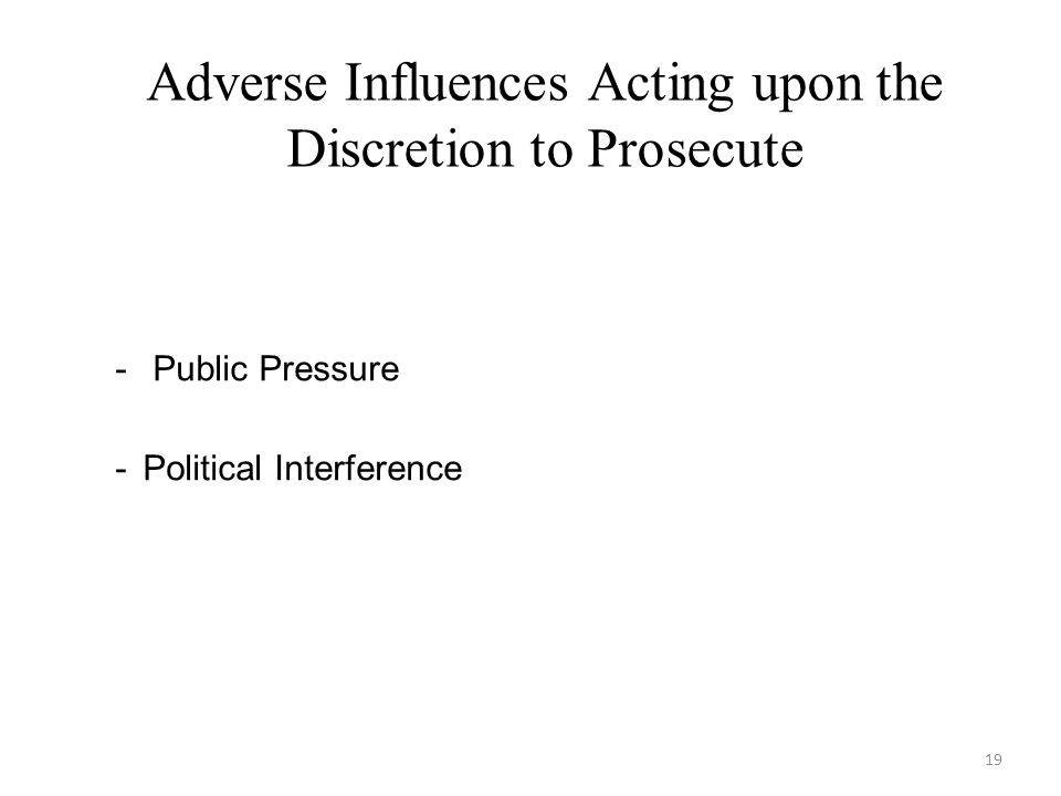 19 Adverse Influences Acting upon the Discretion to Prosecute - Public Pressure -Political Interference