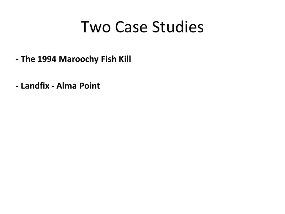 Two Case Studies - The 1994 Maroochy Fish Kill - Landfix - Alma Point