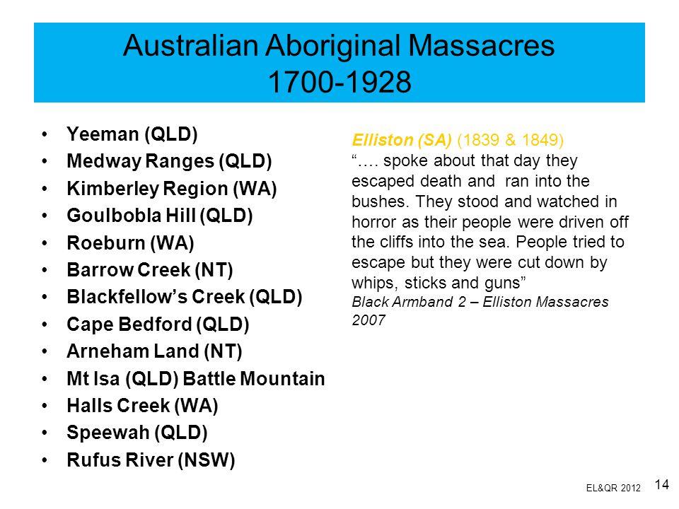 Australian Aboriginal Massacres 1700-1928 Yeeman (QLD) Medway Ranges (QLD) Kimberley Region (WA) Goulbobla Hill (QLD) Roeburn (WA) Barrow Creek (NT) B