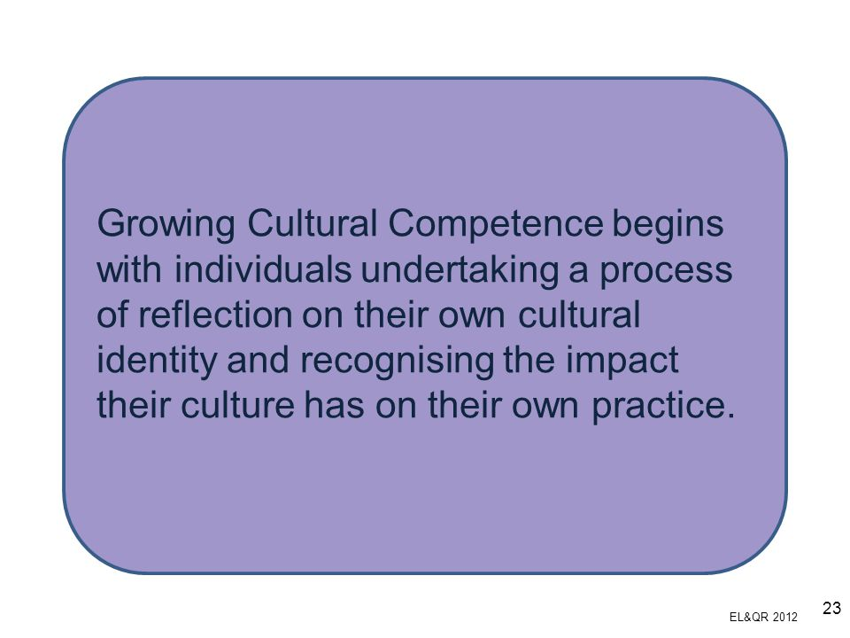 Growing Cultural Competence begins with individuals undertaking a process of reflection on their own cultural identity and recognising the impact thei