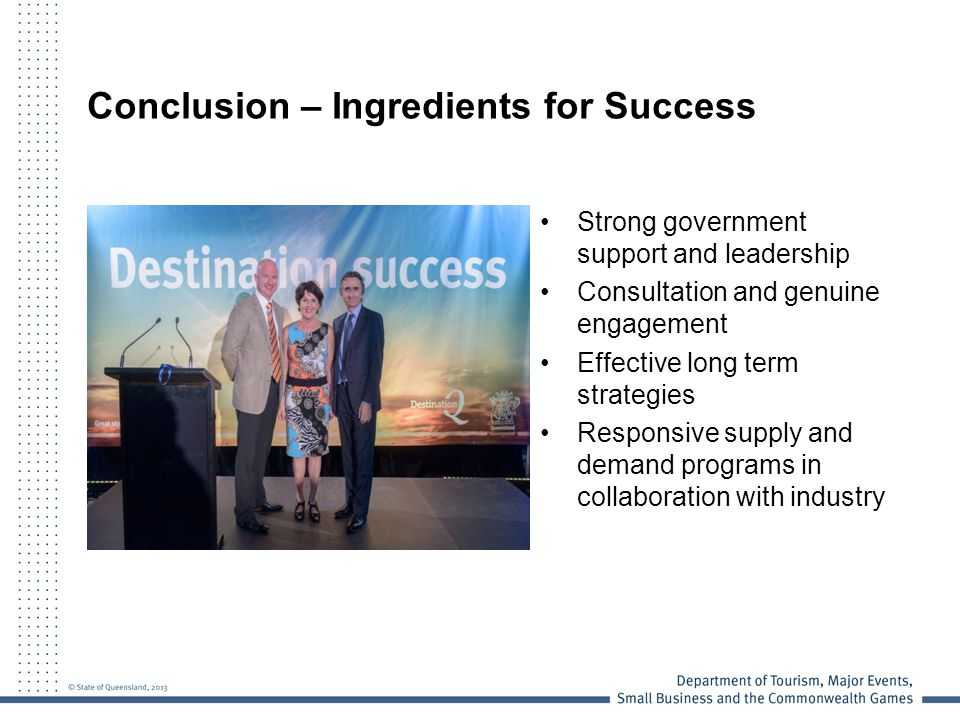 Conclusion – Ingredients for Success Strong government support and leadership Consultation and genuine engagement Effective long term strategies Responsive supply and demand programs in collaboration with industry