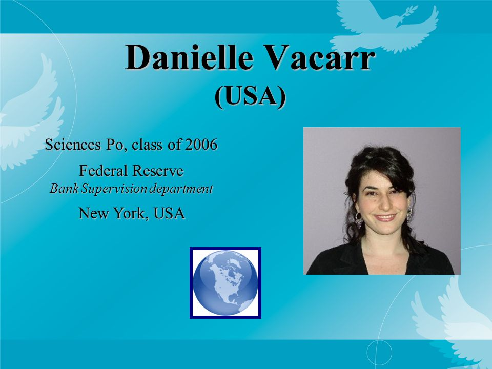 Danielle Vacarr (USA) Sciences Po, class of 2006 Federal Reserve Bank Supervision department New York, USA