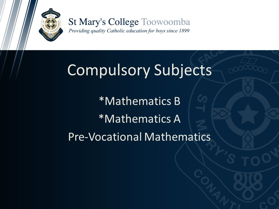 Compulsory Subjects *Mathematics B *Mathematics A Pre-Vocational Mathematics