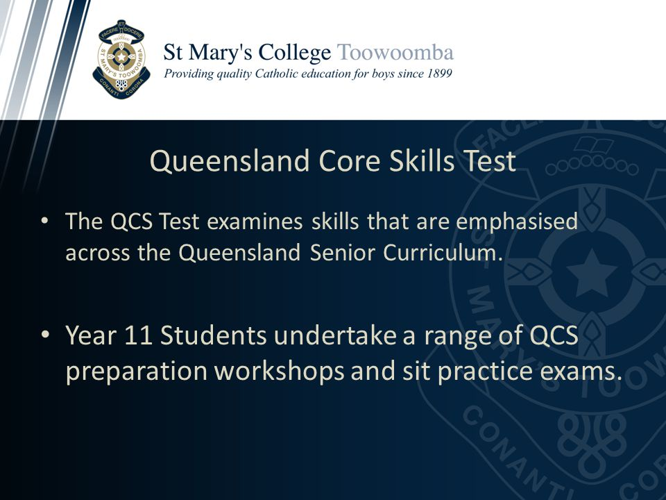 Queensland Core Skills Test The QCS Test examines skills that are emphasised across the Queensland Senior Curriculum.