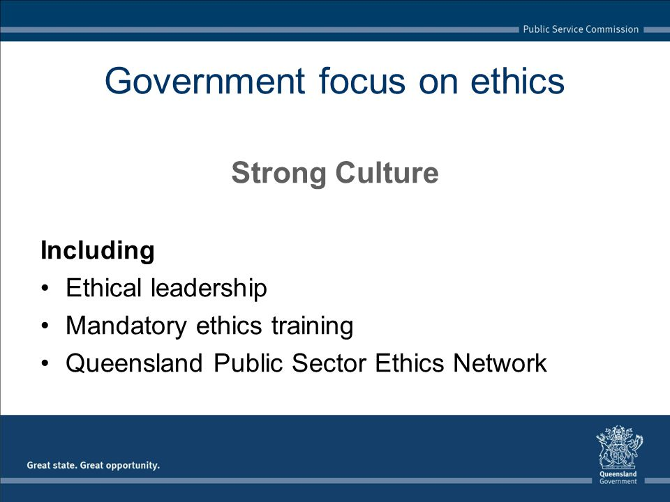 Government focus on ethics Strong Scrutiny Including Integrity Commissioner role expanded Requirement to publish departmental gifts registers Reform of State Procurement Policy