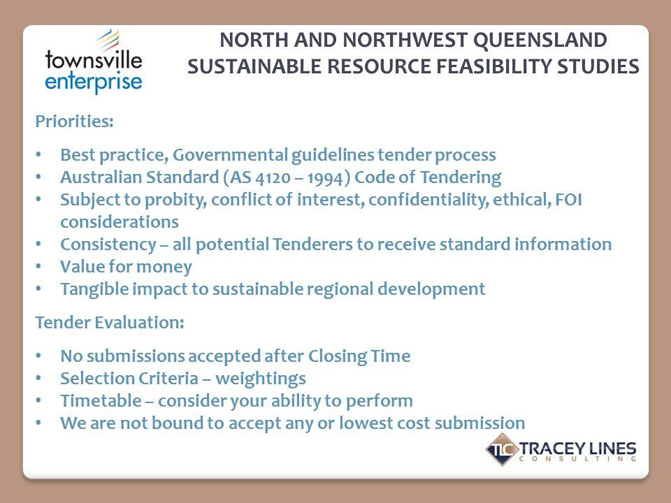 NORTH AND NORTHWEST QUEENSLAND SUSTAINABLE RESOURCE FEASIBILITY STUDIES Priorities: Best practice, Governmental guidelines tender process Australian S