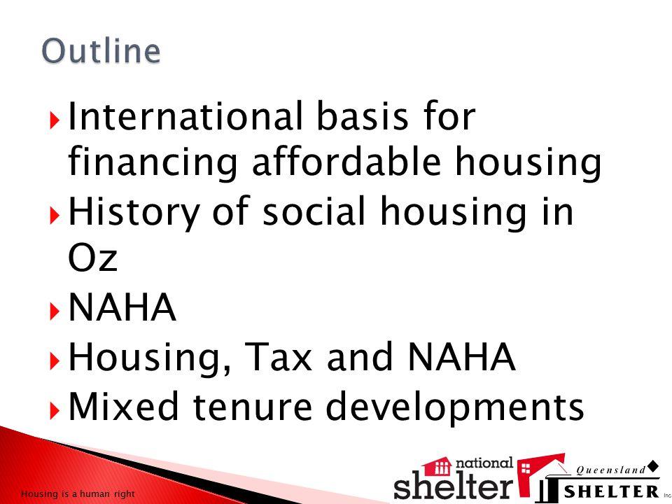  International basis for financing affordable housing  History of social housing in Oz  NAHA  Housing, Tax and NAHA  Mixed tenure developments Ho