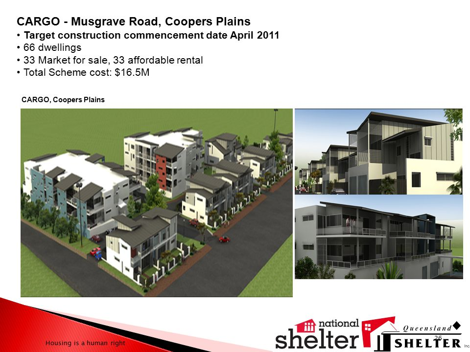 Housing is a human right CARGO - Musgrave Road, Coopers Plains Target construction commencement date April 2011 66 dwellings 33 Market for sale, 33 af