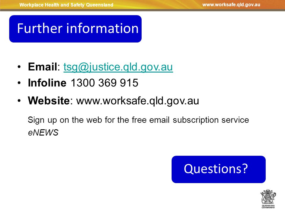 Workplace Health and Safety Queensland www.worksafe.qld.gov.au Questions.