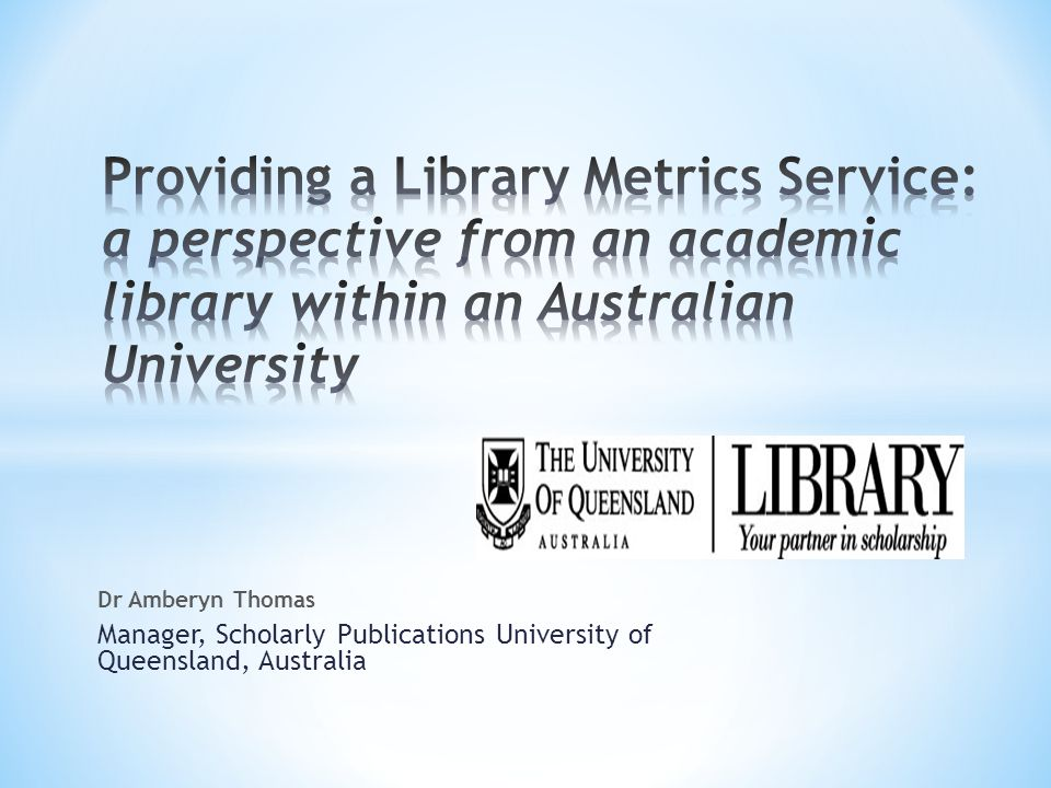 * Background * The research landscape, with a particular focus on evaluation * The UQ Library structure and services offered * Who we are engaging with and examples of what we do * Training and suggestions for best-practice