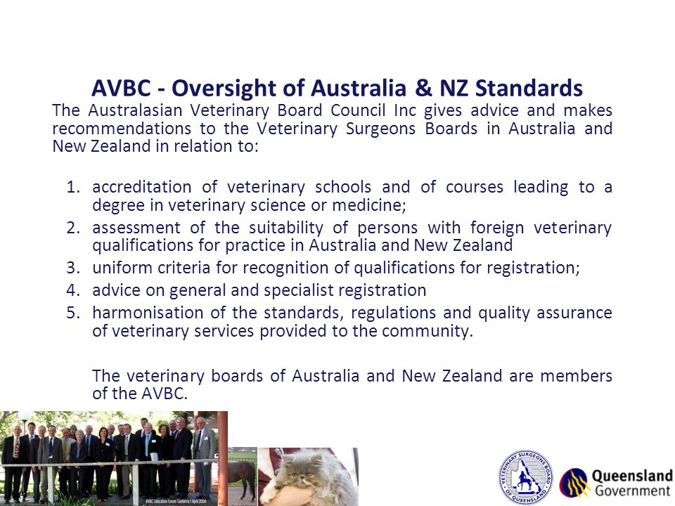 AVBC - Oversight of Australia & NZ Standards The Australasian Veterinary Board Council Inc gives advice and makes recommendations to the Veterinary Su