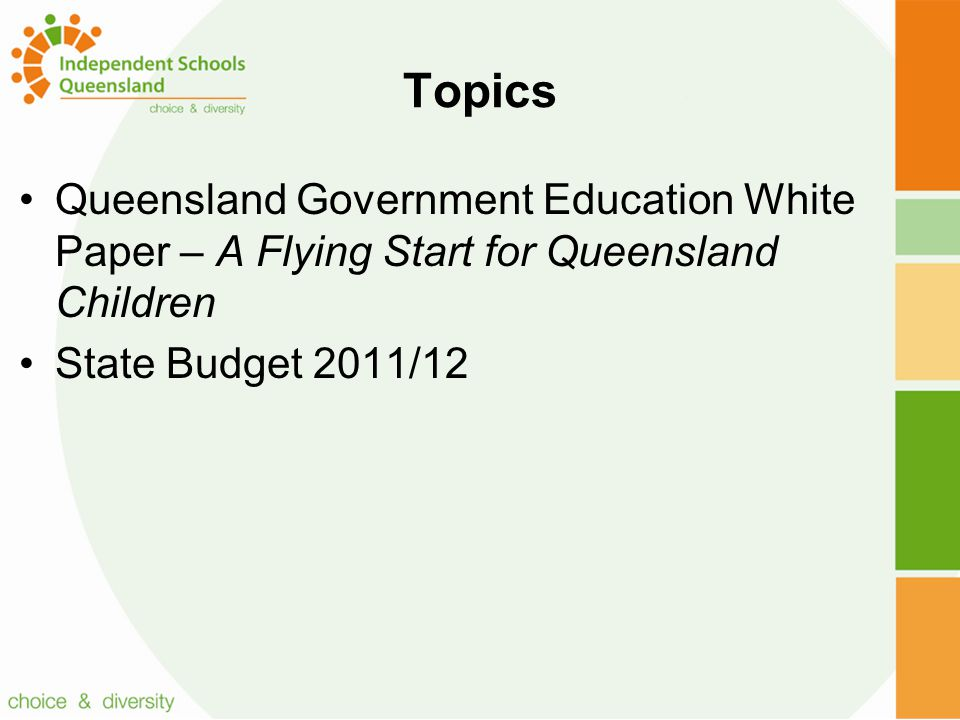 Green Paper Queensland Government released a Green Paper – A Flying Start for Queensland Children in February 2010 The Green Paper put forward a number of proposals for public consultation The White Paper – also called A Flying Start for Queensland Children was released on 9 th June It outlines Government policy and proposed actions in relation to the Green Paper proposals