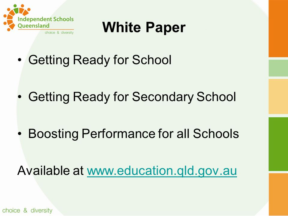 White Paper Getting Ready for School Getting Ready for Secondary School Boosting Performance for all Schools Available at www.education.qld.gov.auwww.education.qld.gov.au