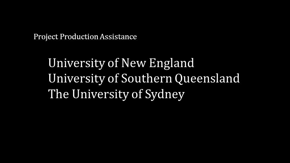 Project Production Assistance University of New England University of Southern Queensland The University of Sydney