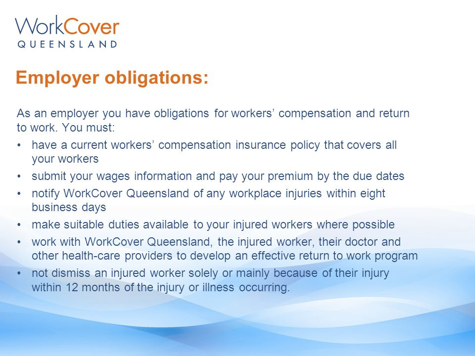 Employer obligations: As an employer you have obligations for workers' compensation and return to work.
