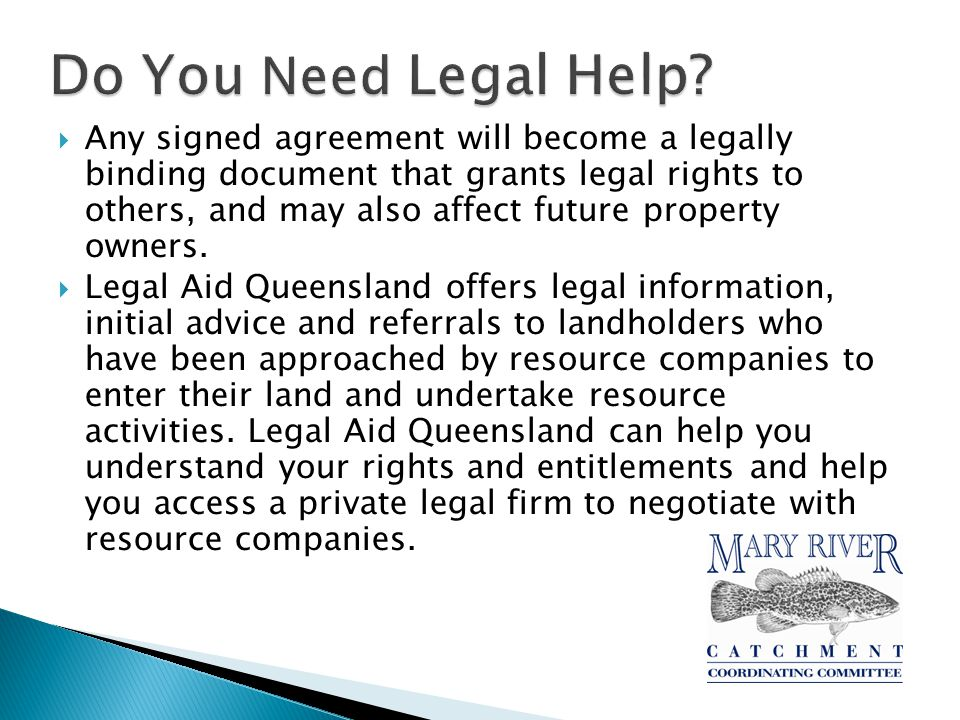  Any signed agreement will become a legally binding document that grants legal rights to others, and may also affect future property owners.
