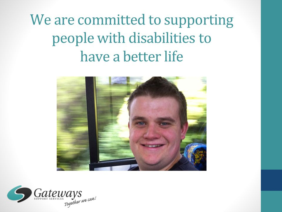 We are committed to supporting people with disabilities to have a better life