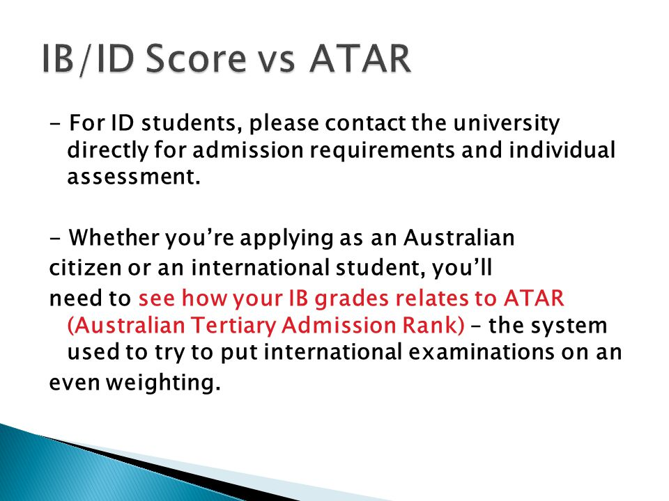 - For ID students, please contact the university directly for admission requirements and individual assessment.