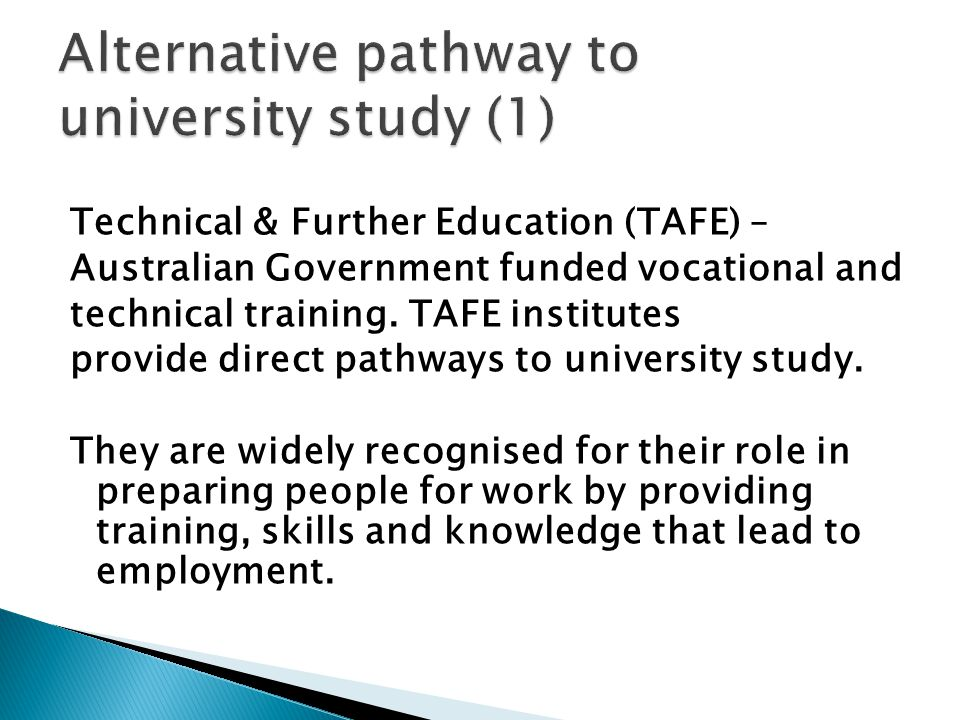 Technical & Further Education (TAFE) – Australian Government funded vocational and technical training.
