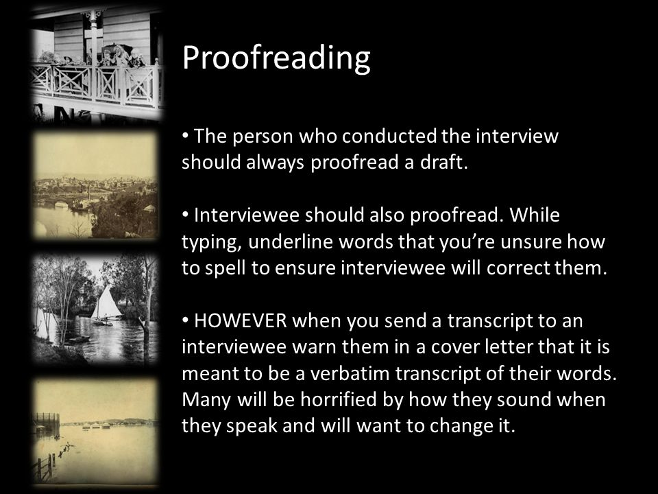 Proofreading The person who conducted the interview should always proofread a draft.