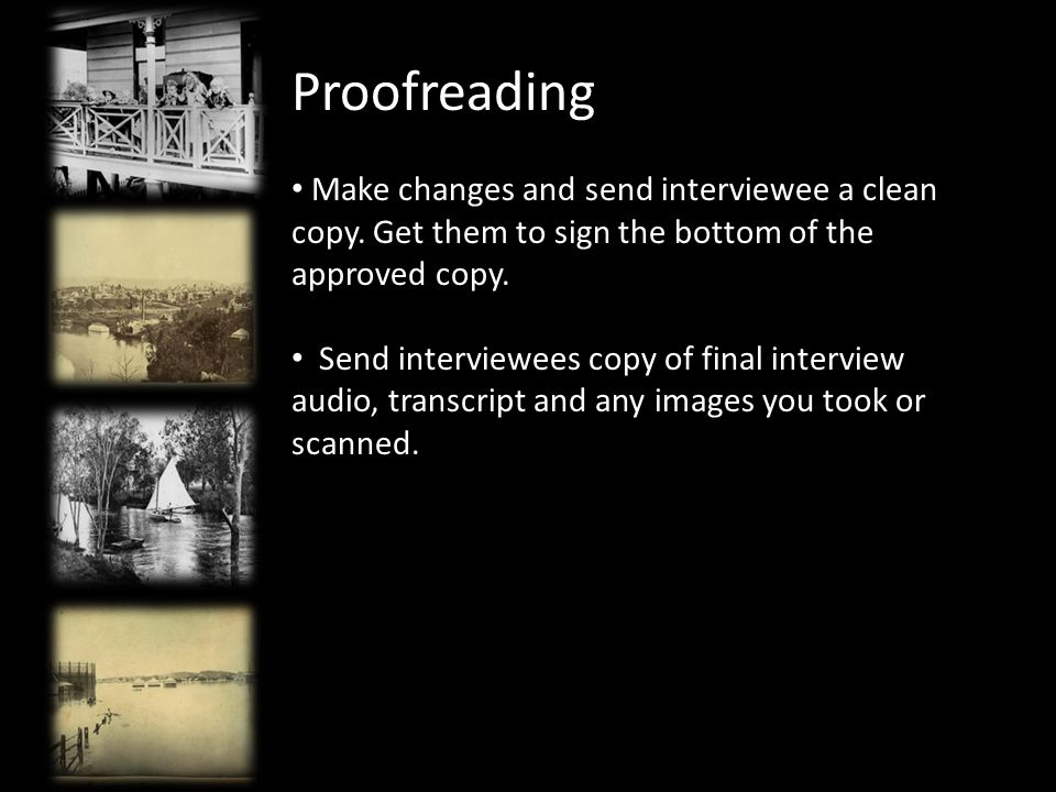 Proofreading Make changes and send interviewee a clean copy.