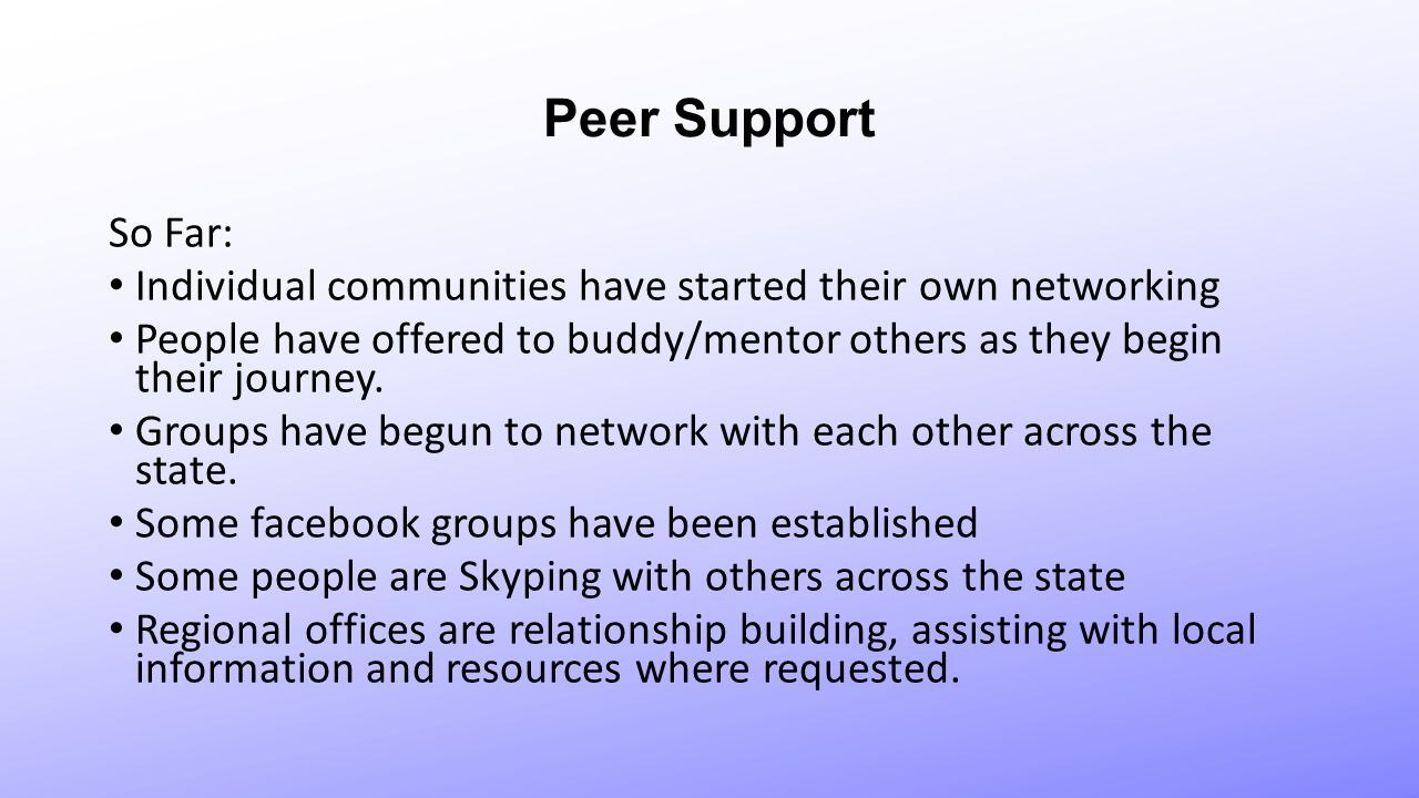 Peer Support So Far: Individual communities have started their own networking People have offered to buddy/mentor others as they begin their journey.