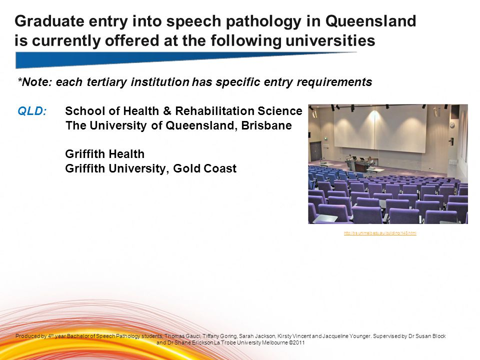 *Note: each tertiary institution has specific entry requirements QLD:School of Health & Rehabilitation Science The University of Queensland, Brisbane