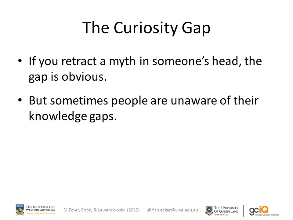 The Curiosity Gap If you retract a myth in someone's head, the gap is obvious.