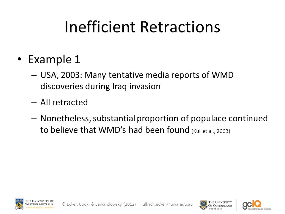 Inefficient Retractions Example 1 – USA, 2003: Many tentative media reports of WMD discoveries during Iraq invasion – All retracted – Nonetheless, sub