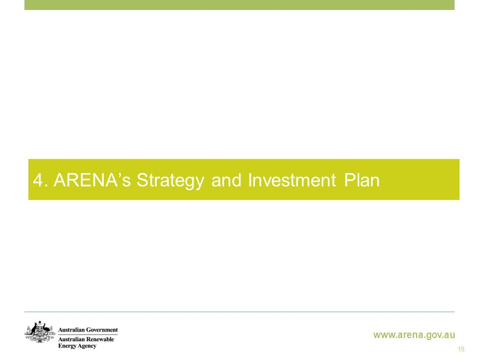 www.arena.gov.au 4. ARENA's Strategy and Investment Plan 19.