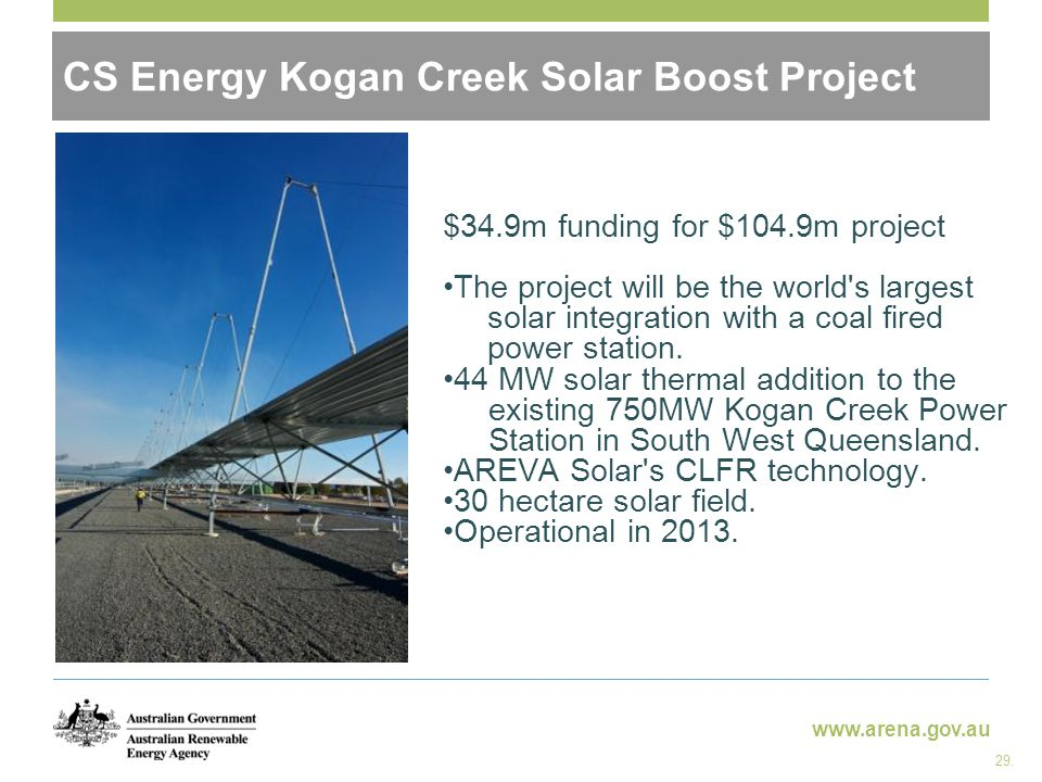 www.arena.gov.au CS Energy Kogan Creek Solar Boost Project 29.