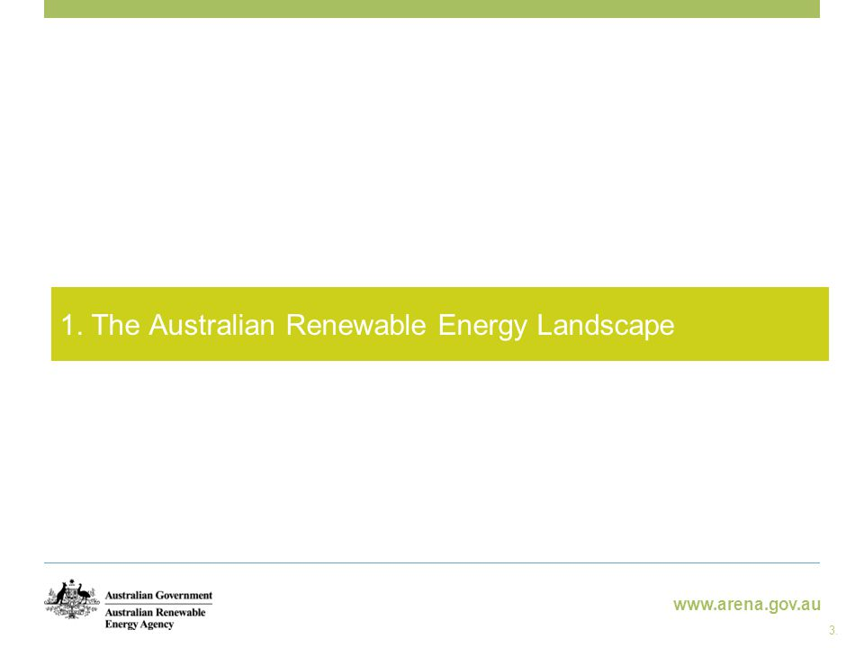 www.arena.gov.au 1. The Australian Renewable Energy Landscape 3.