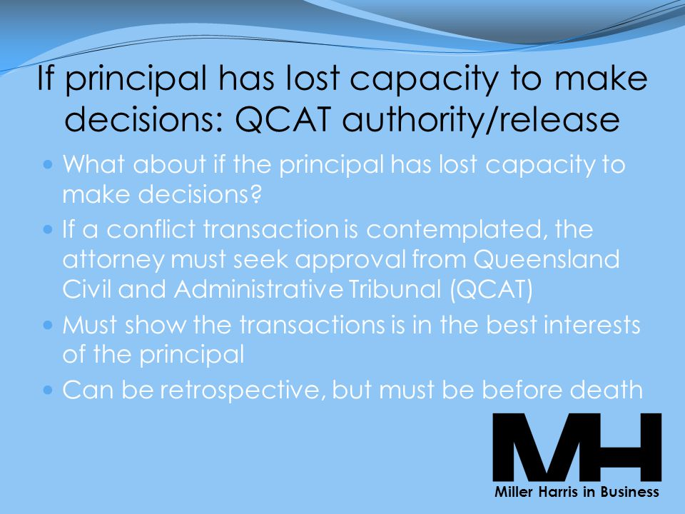 If principal has lost capacity to make decisions: QCAT authority/release What about if the principal has lost capacity to make decisions.