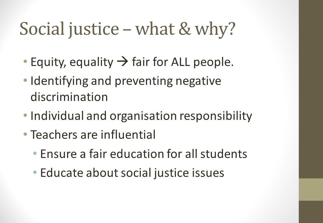 Social justice – what & why. Equity, equality  fair for ALL people.
