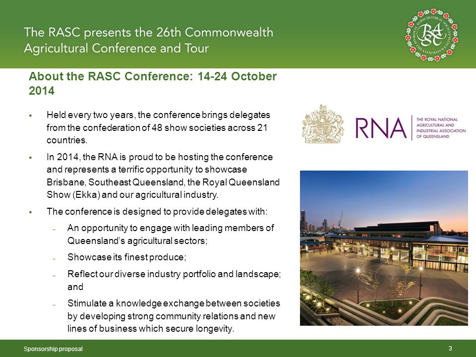 About the RASC Conference: 14-24 October 2014 Sponsorship proposal 3  Held every two years, the conference brings delegates from the confederation of 48 show societies across 21 countries.