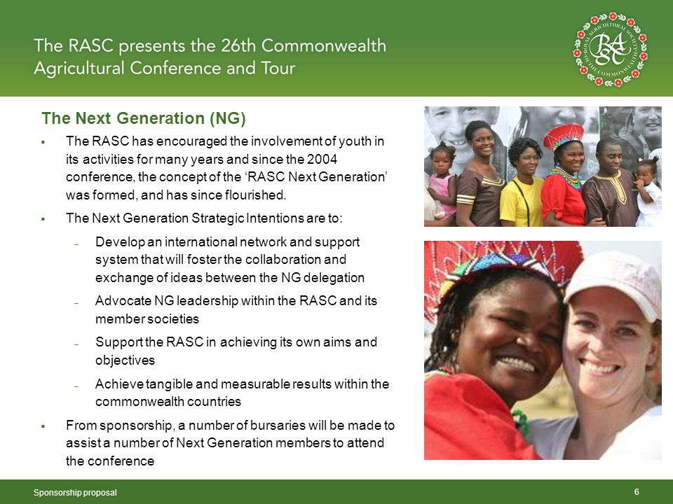 The Next Generation (NG) Sponsorship proposal 6  The RASC has encouraged the involvement of youth in its activities for many years and since the 2004 conference, the concept of the 'RASC Next Generation' was formed, and has since flourished.