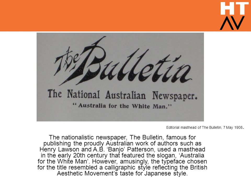 The nationalistic newspaper, The Bulletin, famous for publishing the proudly Australian work of authors such as Henry Lawson and A.B. 'Banjo' Patterso