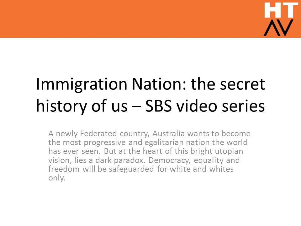 Immigration Nation: the secret history of us – SBS video series A newly Federated country, Australia wants to become the most progressive and egalitar