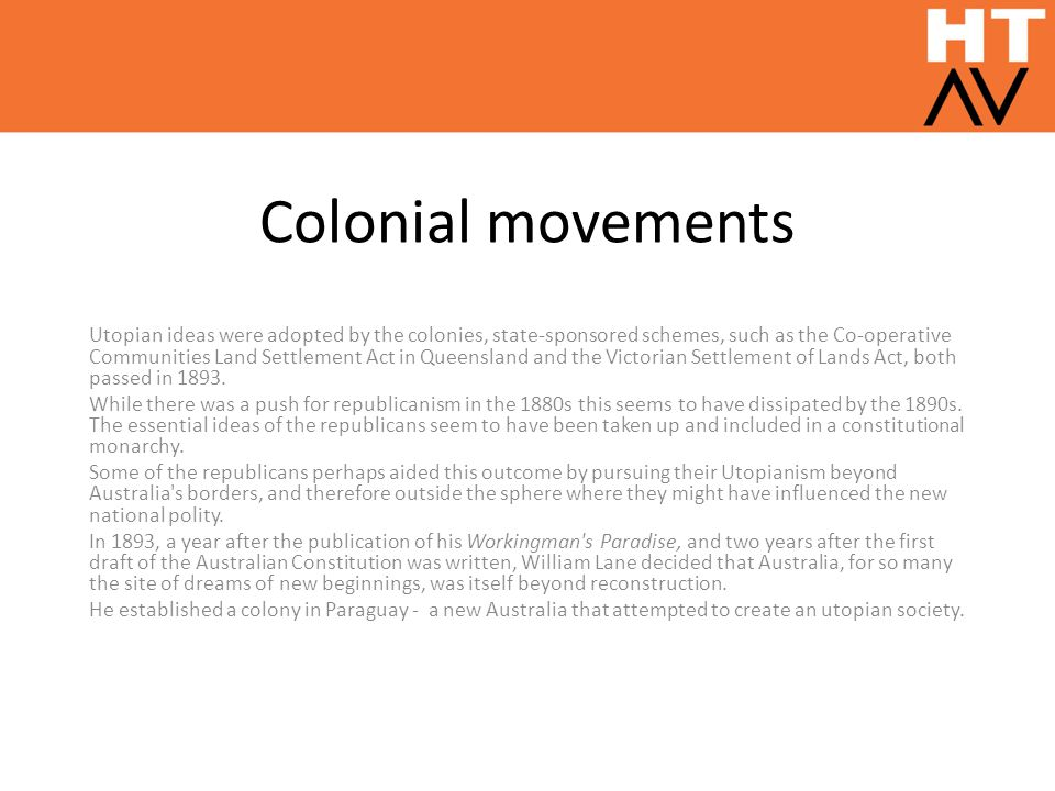 Colonial movements Utopian ideas were adopted by the colonies, state-sponsored schemes, such as the Co-operative Communities Land Settlement Act in Qu