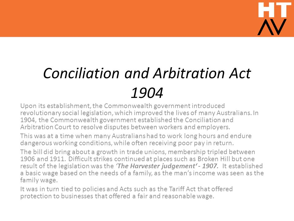 Conciliation and Arbitration Act 1904 Upon its establishment, the Commonwealth government introduced revolutionary social legislation, which improved