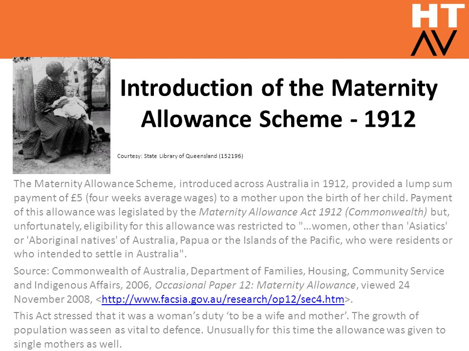 Introduction of the Maternity Allowance Scheme - 1912 Courtesy: State Library of Queensland (152196) The Maternity Allowance Scheme, introduced across