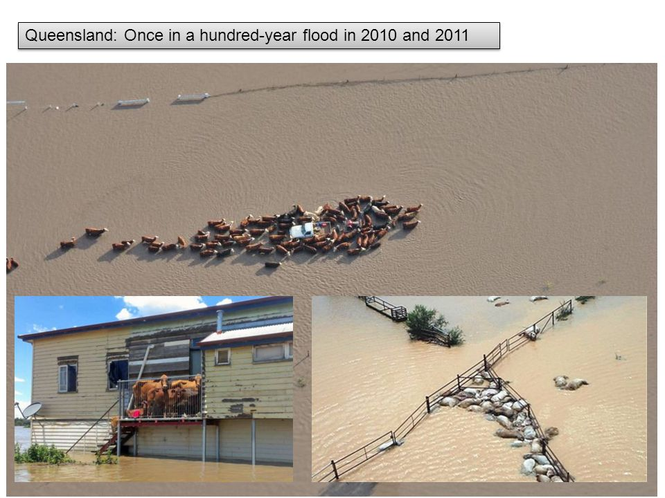Queensland: Once in a hundred-year flood in 2010 and 2011