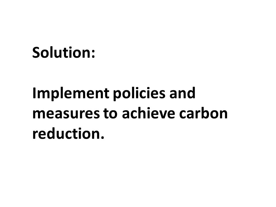 Solution: Implement policies and measures to achieve carbon reduction.